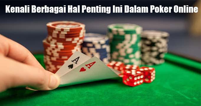 Kenali Berbagai Hal Penting Ini Dalam Poker Online