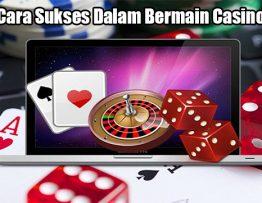 Kenali Cara Sukses Dalam Bermain Casino Online