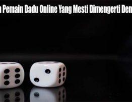 Kesalahan Pemain Dadu Online Yang Mesti Dimengerti Dengan Benar