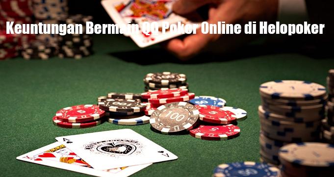Keuntungan Bermain QQ Poker Online di Helopoker