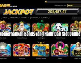 Pastikan Memerhatikan Bonus Yang Hadir Dari Slot Online Indonesia