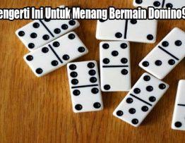 Wajib Mengerti Ini Untuk Menang Bermain Domino99 Online