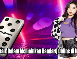 Cara Terbaik Dalam Memainkan BandarQ Online di Indonesia