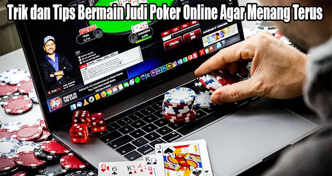 Trik dan Tips Bermain Judi Poker Online Agar Menang Terus